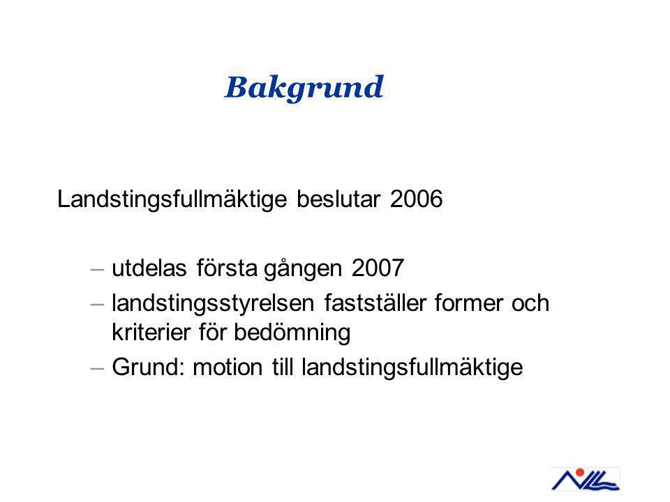 Bakgrund Landstingsfullmäktige beslutar 2006 –utdelas första gången 2007 –landstingsstyrelsen fastställer former och kriterier för bedömning –Grund: motion till landstingsfullmäktige