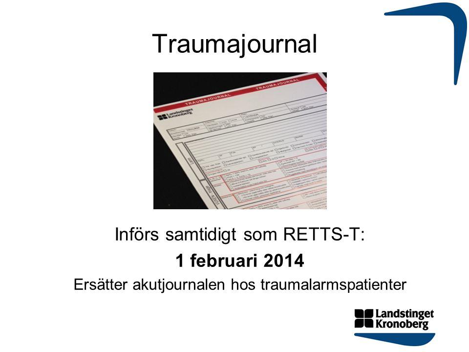 Traumajournal Införs samtidigt som RETTS-T: 1 februari 2014 Ersätter akutjournalen hos traumalarmspatienter