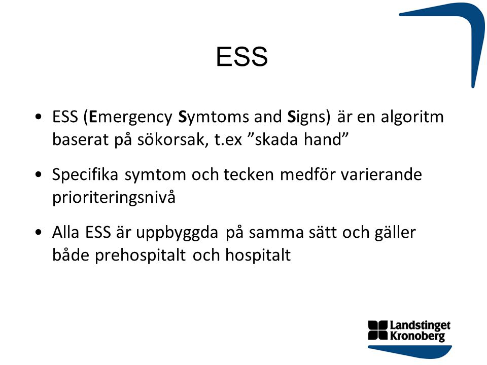 """ESS ESS (Emergency Symtoms and Signs) är en algoritm baserat på sökorsak, t.ex """"skada hand"""" Specifika symtom och tecken medför varierande prioritering"""