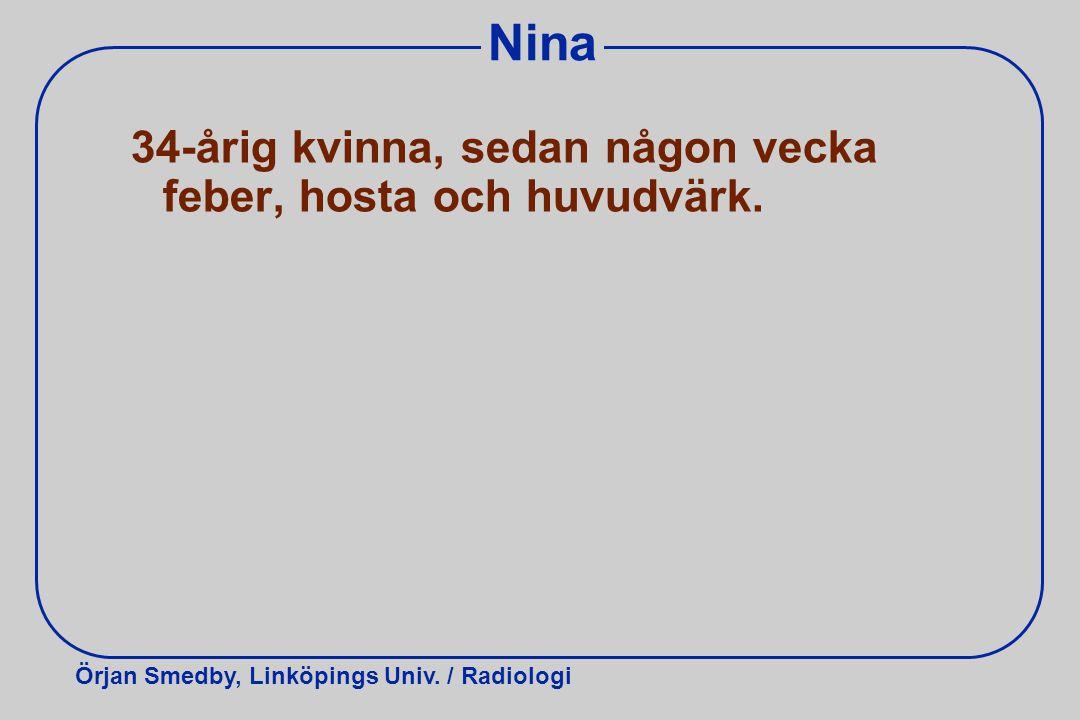 Örjan Smedby, Linköpings Univ. / Radiologi Nina 34-årig kvinna, sedan någon vecka feber, hosta och huvudvärk.