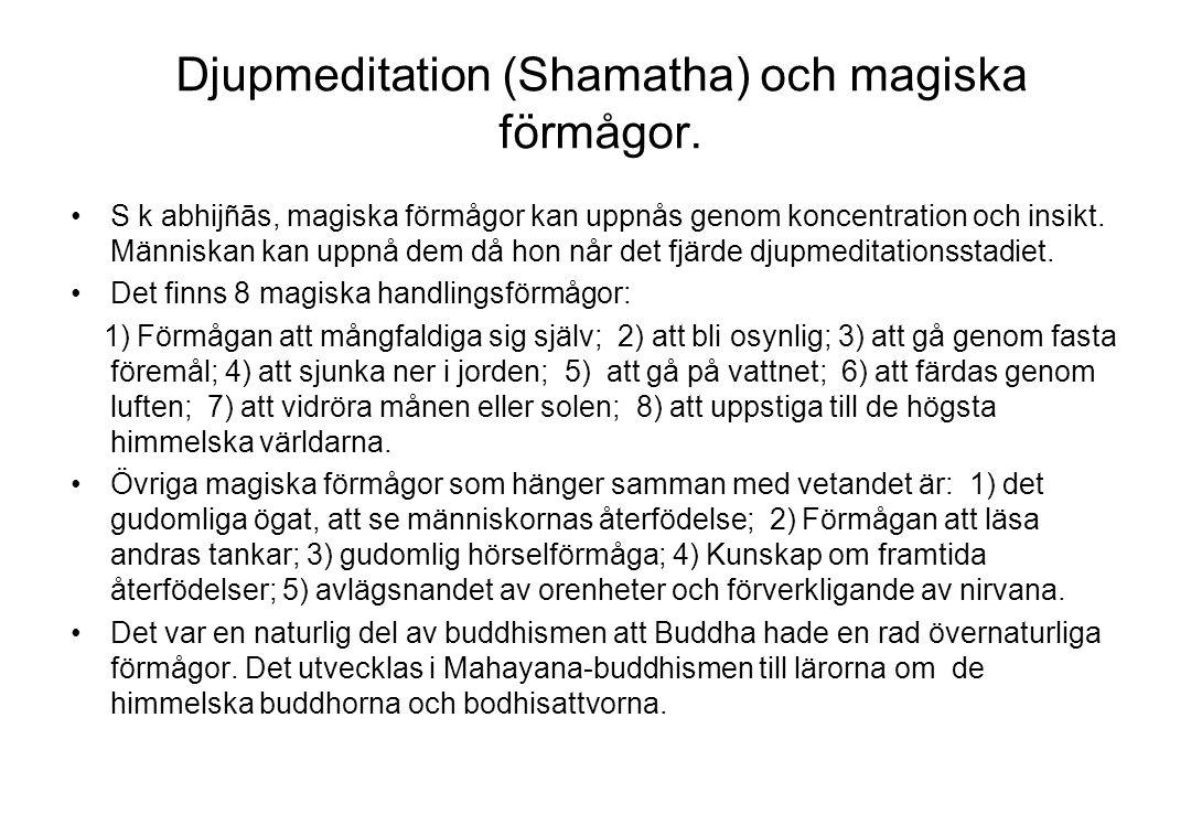 Djupmeditation (Shamatha) och magiska förmågor. S k abhijñās, magiska förmågor kan uppnås genom koncentration och insikt. Människan kan uppnå dem då h