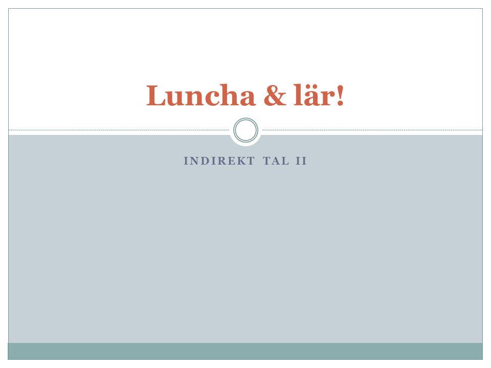 Luncha & lär! INDIREKT TAL II