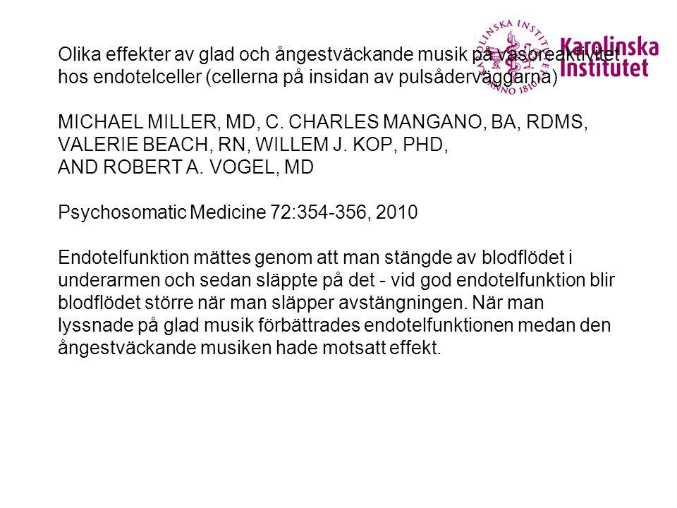 Olika effekter av glad och ångestväckande musik på vasoreaktivitet hos endotelceller (cellerna på insidan av pulsåderväggarna) MICHAEL MILLER, MD, C.
