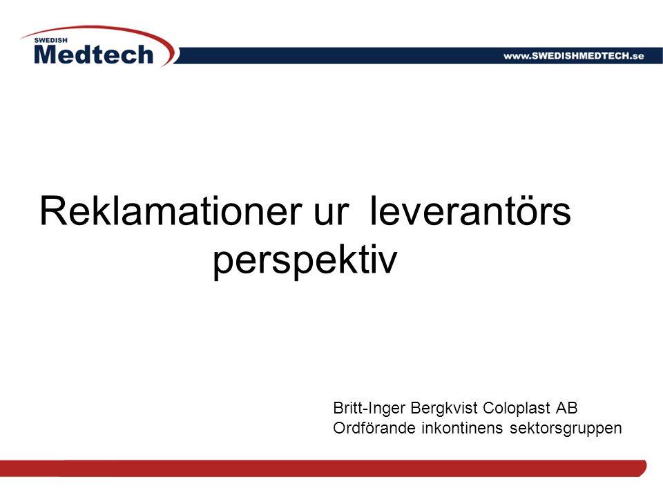 Reklamationer ur leverantörs perspektiv Britt-Inger Bergkvist Coloplast AB Ordförande inkontinens sektorsgruppen