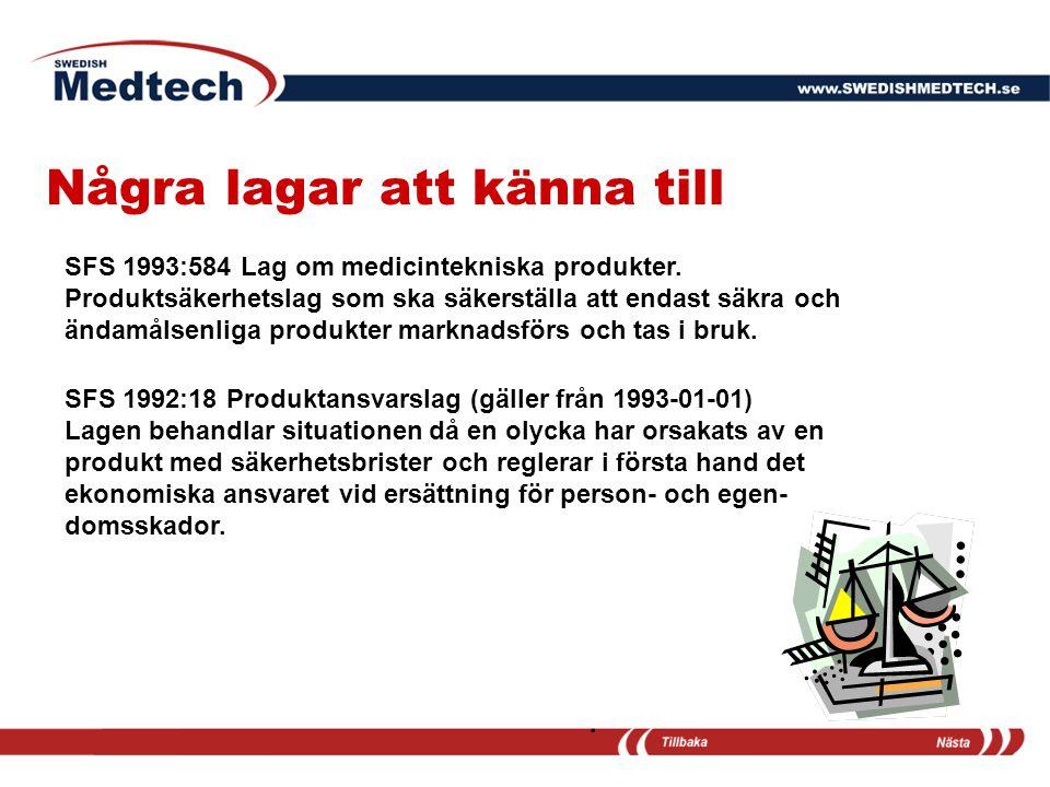 Några lagar att känna till. SFS 1993:584 Lag om medicintekniska produkter. Produktsäkerhetslag som ska säkerställa att endast säkra och ändamålsenliga