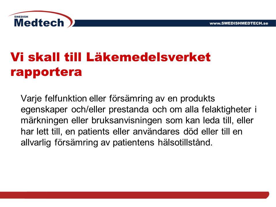 Vi skall till Läkemedelsverket rapportera Varje felfunktion eller försämring av en produkts egenskaper och/eller prestanda och om alla felaktigheter i