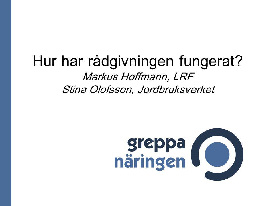 Hur har rådgivningen fungerat? Markus Hoffmann, LRF Stina Olofsson, Jordbruksverket