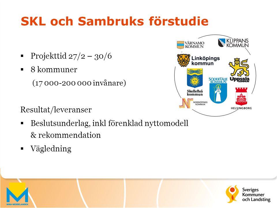 SKL och Sambruks förstudie  Projekttid 27/2 – 30/6  8 kommuner (17 000-200 000 invånare) Resultat/leveranser  Beslutsunderlag, inkl förenklad nytto