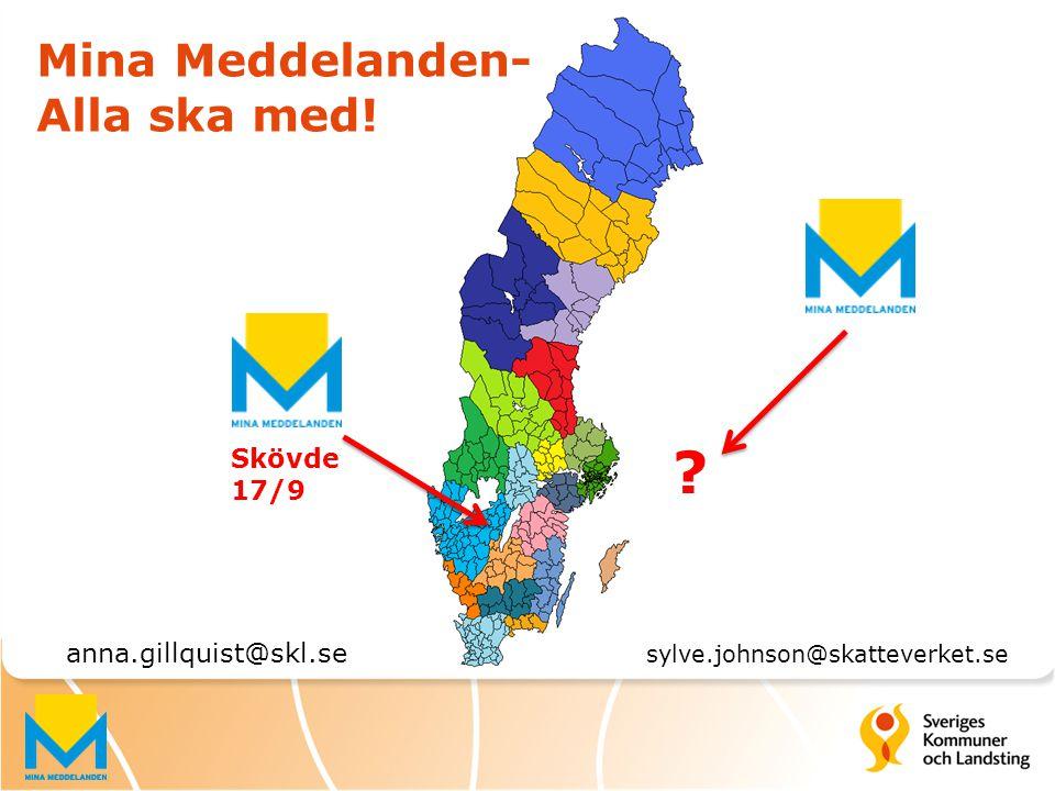 Mina Meddelanden- Alla ska med! ? Skövde 17/9 anna.gillquist@skl.se sylve.johnson@skatteverket.se