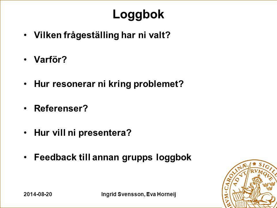 2014-08-20Ingrid Svensson, Eva Horneij Loggbok Vilken frågeställing har ni valt.