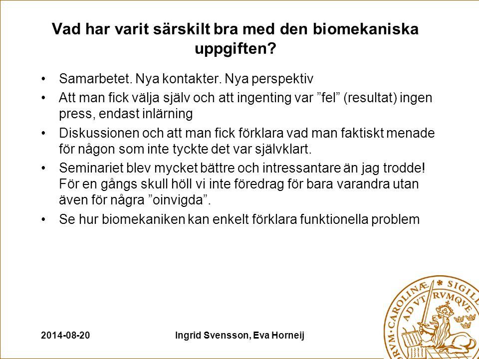 2014-08-20Ingrid Svensson, Eva Horneij Vad har varit särskilt bra med den biomekaniska uppgiften.