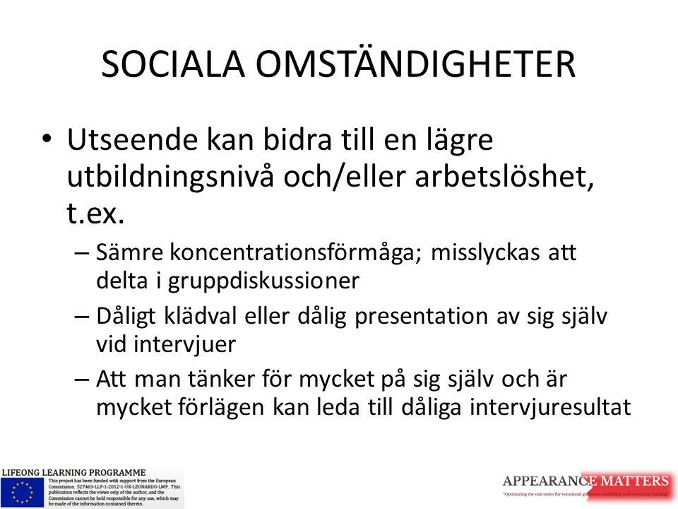SOCIALA OMSTÄNDIGHETER Utseende kan bidra till en lägre utbildningsnivå och/eller arbetslöshet, t.ex. – Sämre koncentrationsförmåga; misslyckas att de