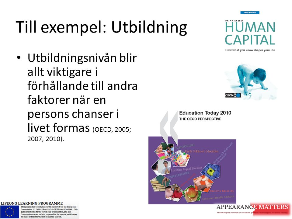 Till exempel: Utbildning Utbildningsnivån blir allt viktigare i förhållande till andra faktorer när en persons chanser i livet formas (OECD, 2005; 200