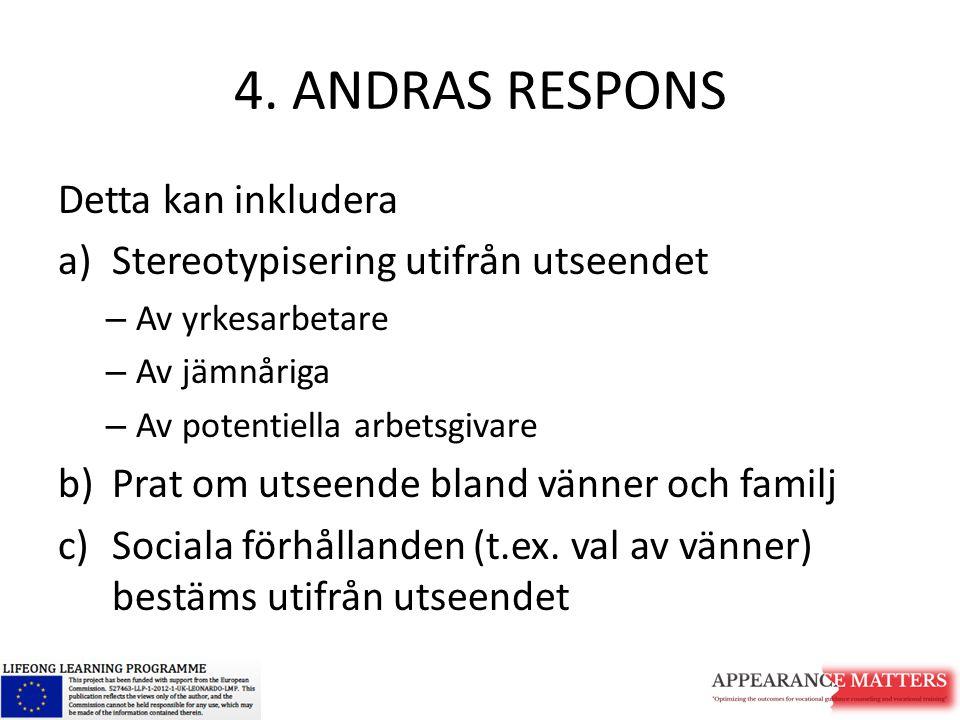 4. ANDRAS RESPONS Detta kan inkludera a)Stereotypisering utifrån utseendet – Av yrkesarbetare – Av jämnåriga – Av potentiella arbetsgivare b)Prat om u