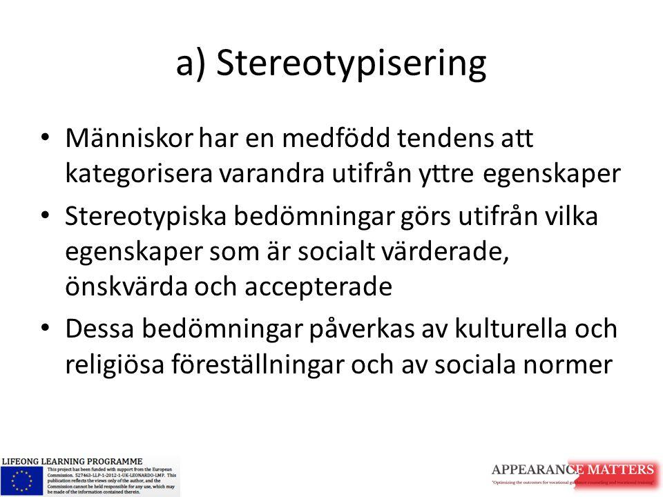 a) Stereotypisering Människor har en medfödd tendens att kategorisera varandra utifrån yttre egenskaper Stereotypiska bedömningar görs utifrån vilka e