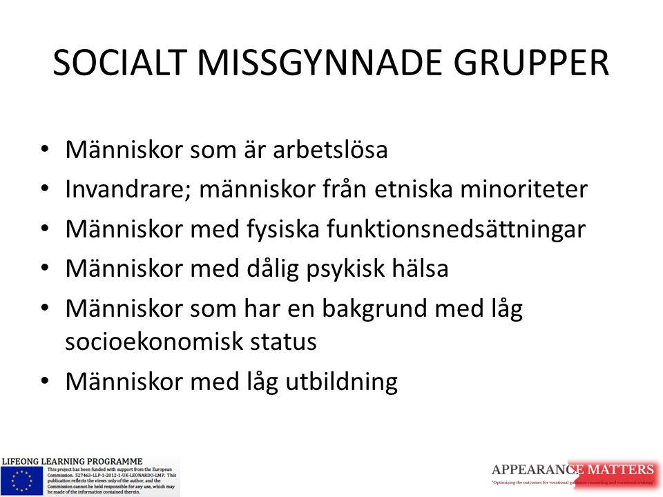 SOCIALT MISSGYNNADE GRUPPER Människor som är arbetslösa Invandrare; människor från etniska minoriteter Människor med fysiska funktionsnedsättningar Mä