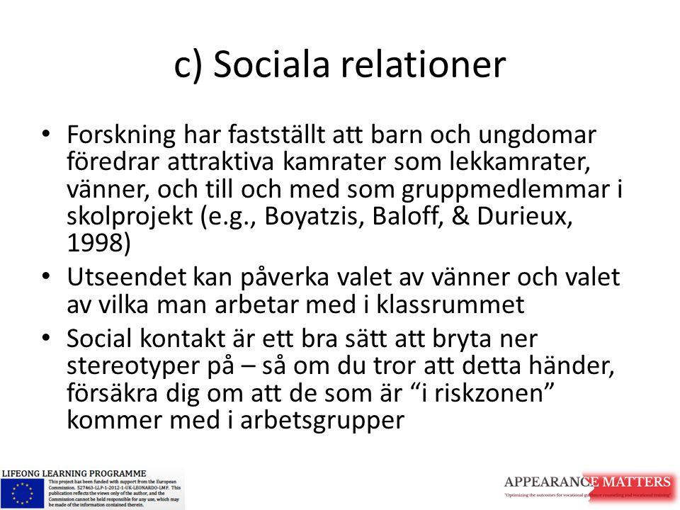 c) Sociala relationer Forskning har fastställt att barn och ungdomar föredrar attraktiva kamrater som lekkamrater, vänner, och till och med som gruppm