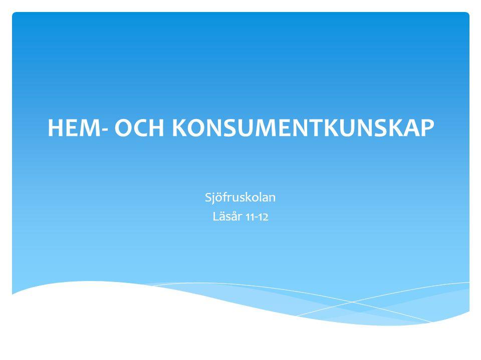 HEM- OCH KONSUMENTKUNSKAP Sjöfruskolan Läsår 11-12