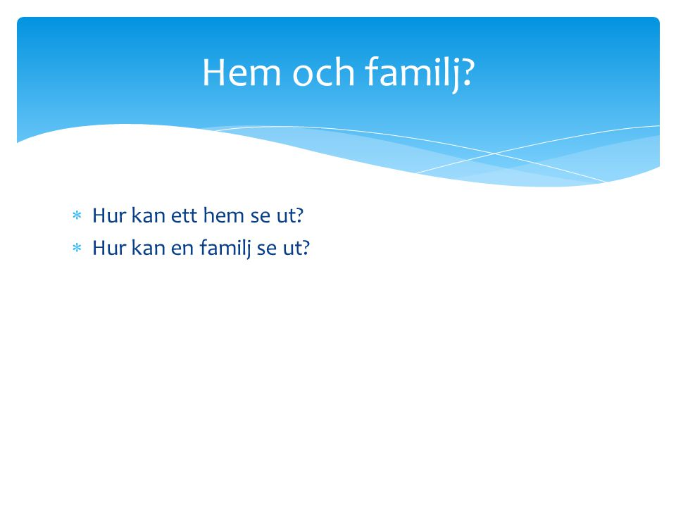  Hur kan ett hem se ut?  Hur kan en familj se ut? Hem och familj?