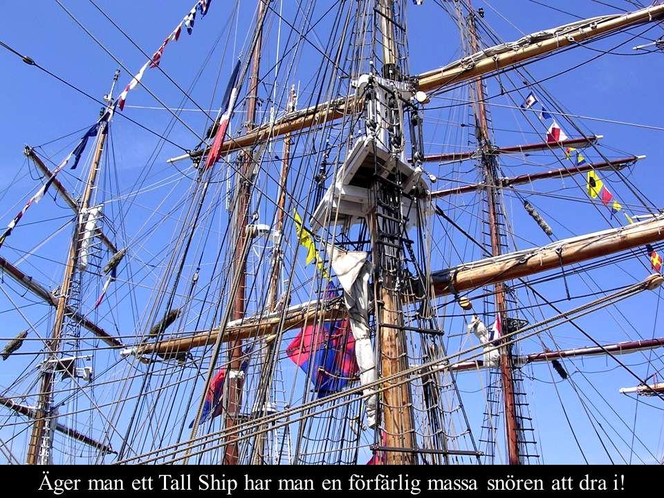 Äger man ett Tall Ship har man en förfärlig massa snören att dra i!
