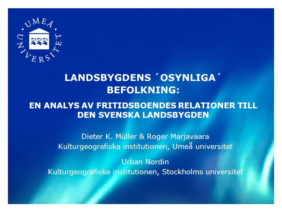 LANDSBYGDENS ´OSYNLIGA´ BEFOLKNING: EN ANALYS AV FRITIDSBOENDES RELATIONER TILL DEN SVENSKA LANDSBYGDEN Dieter K.