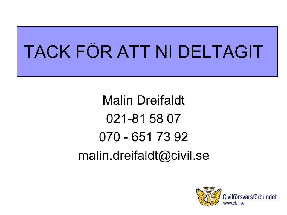 TACK FÖR ATT NI DELTAGIT Malin Dreifaldt 021-81 58 07 070 - 651 73 92 malin.dreifaldt@civil.se