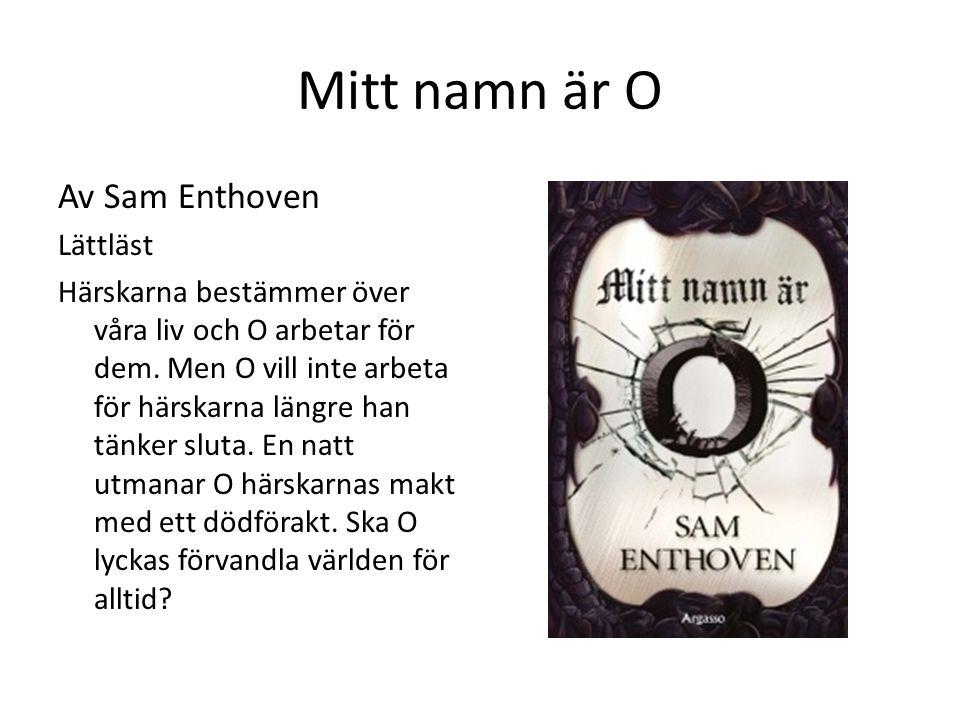 Mitt namn är O Av Sam Enthoven Lättläst Härskarna bestämmer över våra liv och O arbetar för dem.