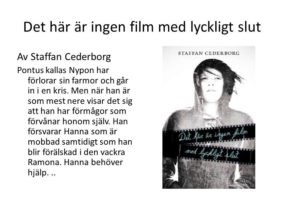 Det här är ingen film med lyckligt slut Av Staffan Cederborg Pontus kallas Nypon har förlorar sin farmor och går in i en kris.
