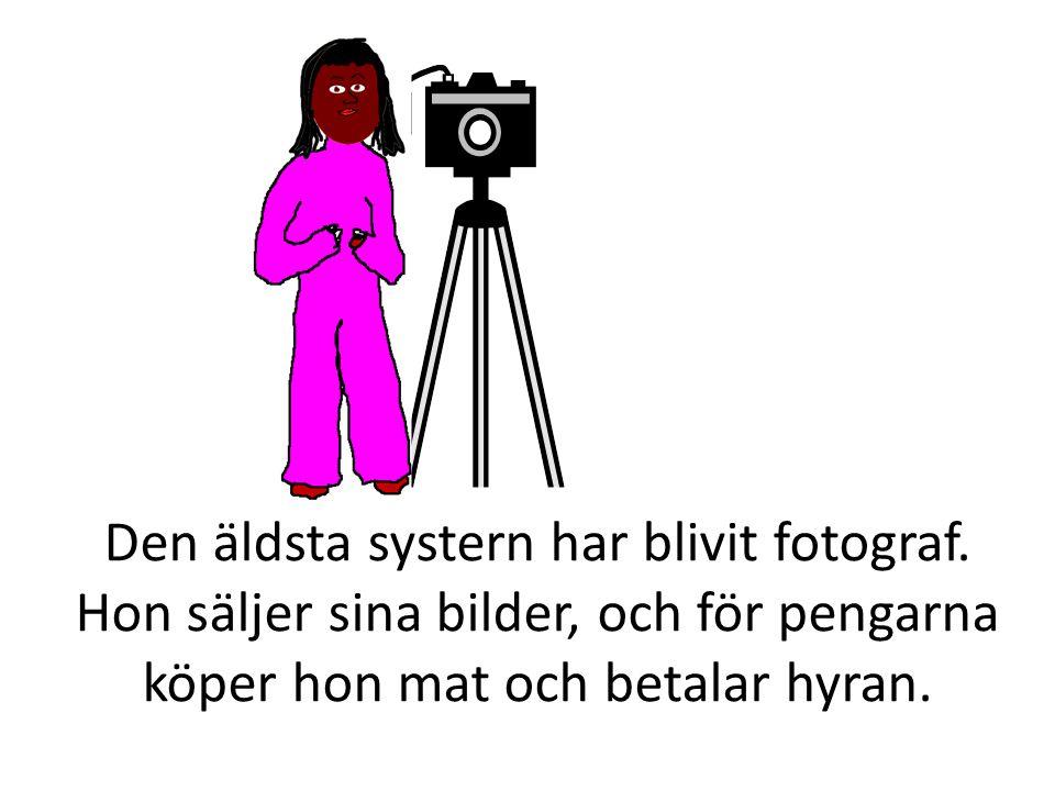 Den äldsta systern har blivit fotograf. Hon säljer sina bilder, och för pengarna köper hon mat och betalar hyran.