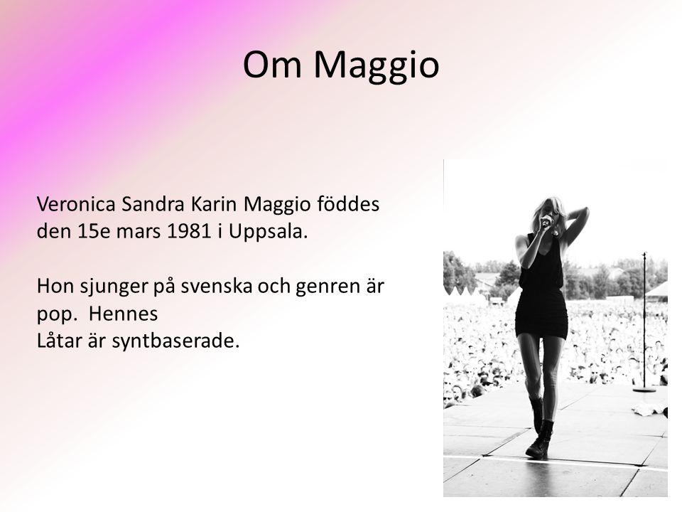 Om Maggio Veronica Sandra Karin Maggio föddes den 15e mars 1981 i Uppsala.