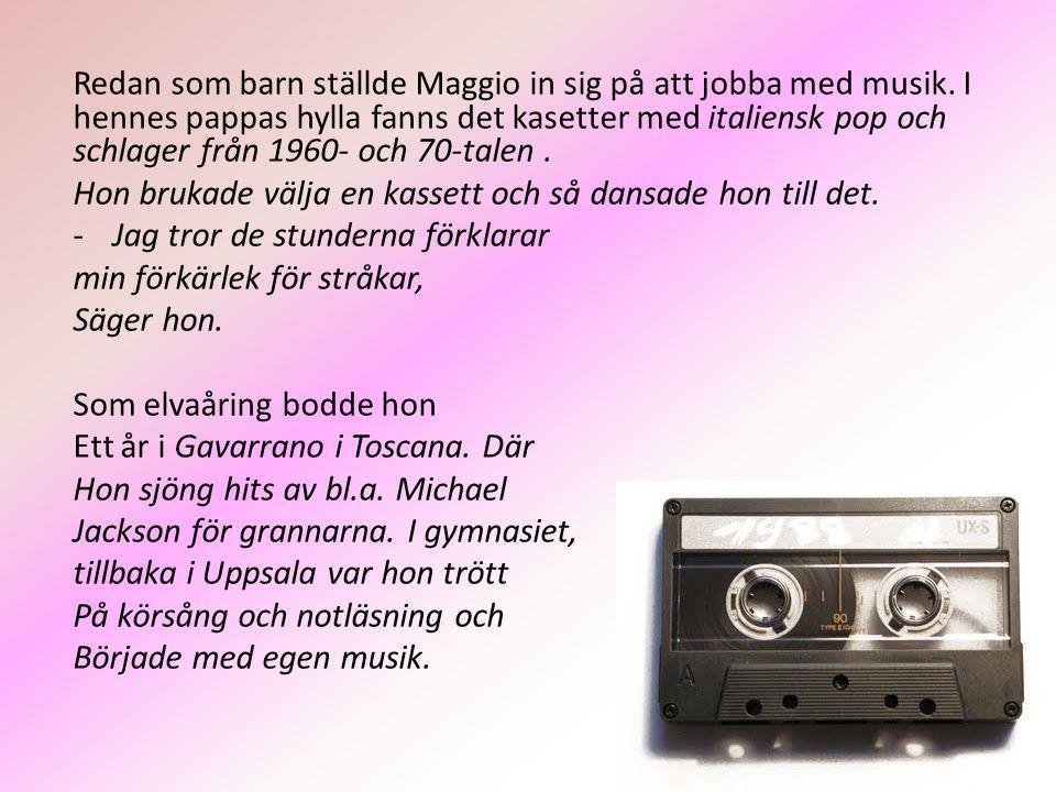 Redan som barn ställde Maggio in sig på att jobba med musik.