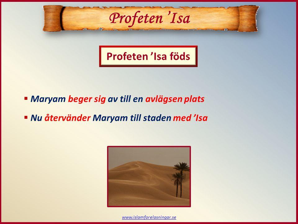 www.islamforelasningar.se Profeten 'Isa föds Profeten 'Isa  Maryam beger sig av till en avlägsen plats  Nu återvänder Maryam till staden med 'Isa