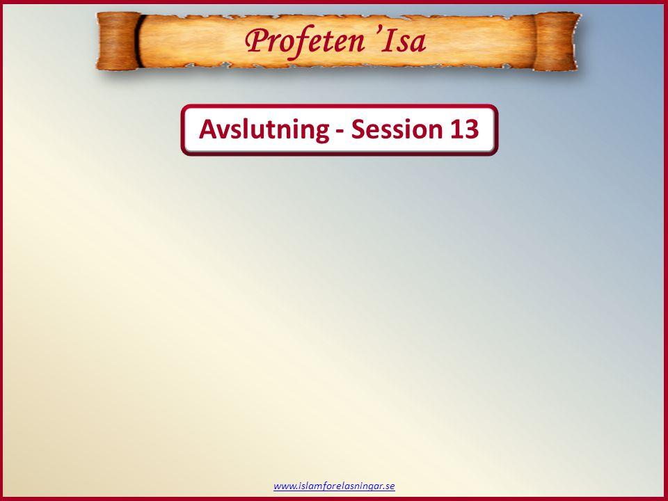 Avslutning - Session 13 www.islamforelasningar.se Profeten 'Isa