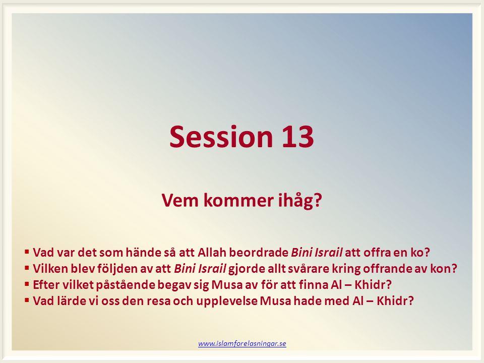 www.islamforelasningar.se Session 13 Vem kommer ihåg.