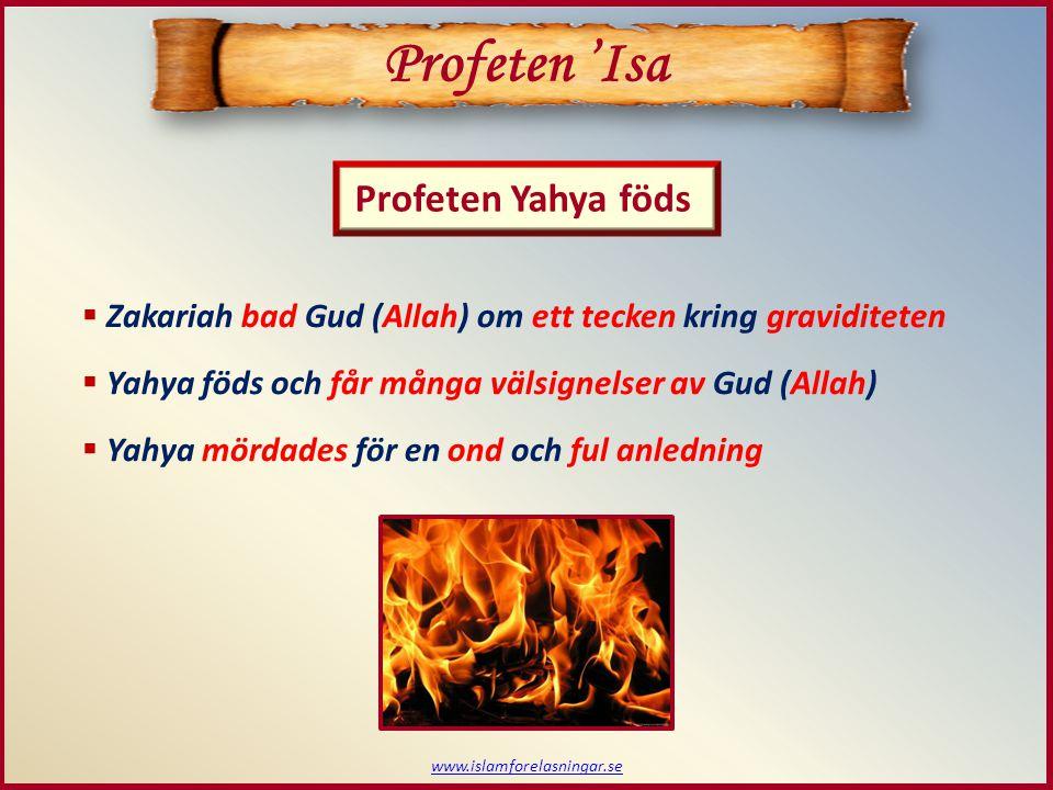 www.islamforelasningar.se Profeten Yahya föds Profeten 'Isa  Zakariah bad Gud (Allah) om ett tecken kring graviditeten  Yahya föds och får många välsignelser av Gud (Allah)  Yahya mördades för en ond och ful anledning