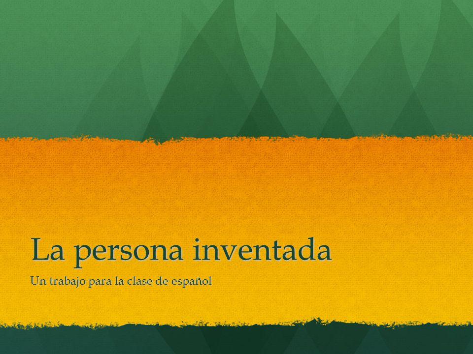 La persona inventada Un trabajo para la clase de español