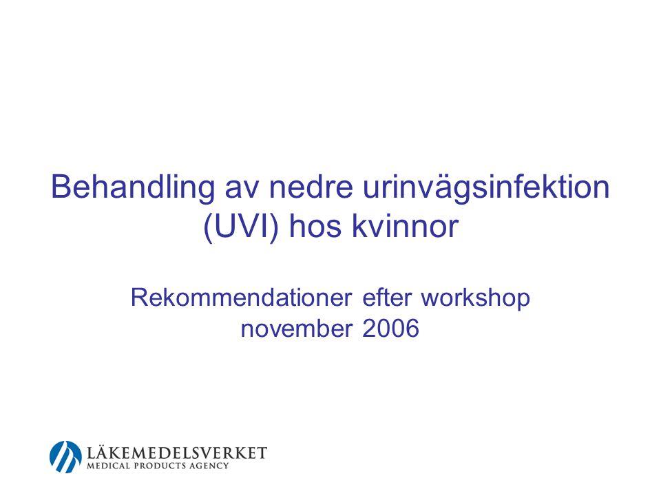Behandling av nedre urinvägsinfektion (UVI) hos kvinnor Rekommendationer efter workshop november 2006