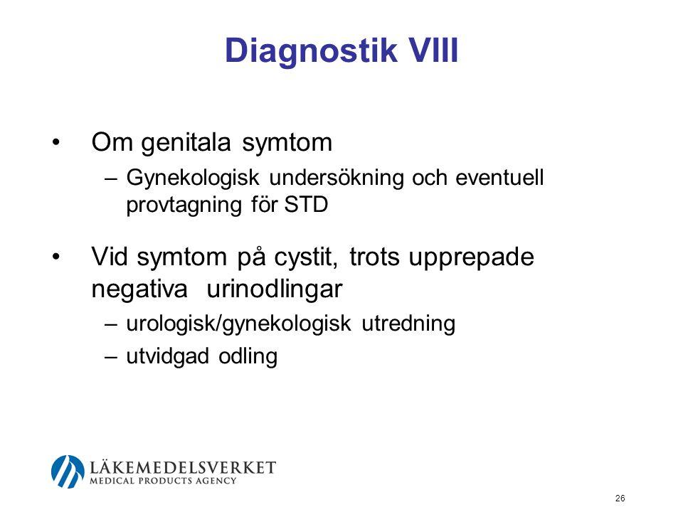 26 Diagnostik VIII Om genitala symtom –Gynekologisk undersökning och eventuell provtagning för STD Vid symtom på cystit, trots upprepade negativa urin