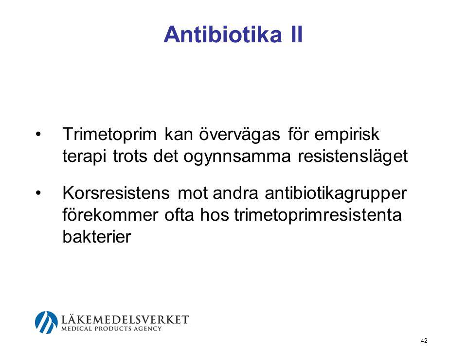 42 Antibiotika II Trimetoprim kan övervägas för empirisk terapi trots det ogynnsamma resistensläget Korsresistens mot andra antibiotikagrupper förekom
