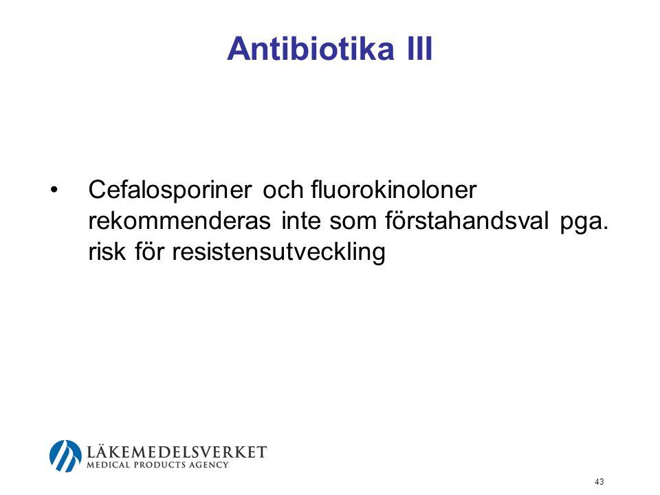 43 Antibiotika III Cefalosporiner och fluorokinoloner rekommenderas inte som förstahandsval pga. risk för resistensutveckling
