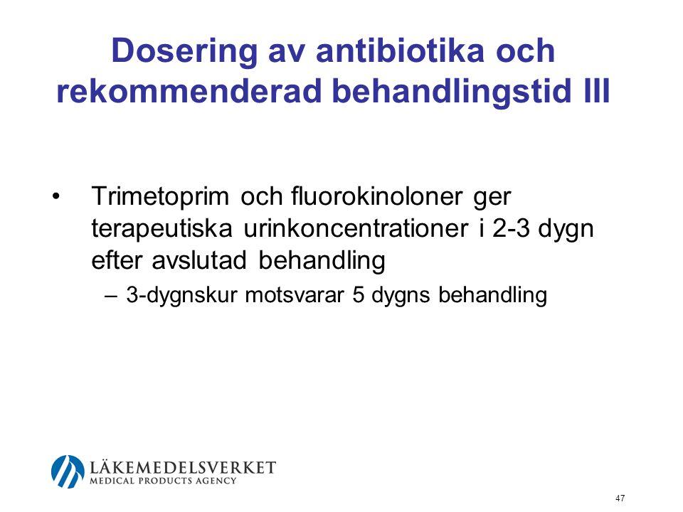47 Dosering av antibiotika och rekommenderad behandlingstid III Trimetoprim och fluorokinoloner ger terapeutiska urinkoncentrationer i 2-3 dygn efter
