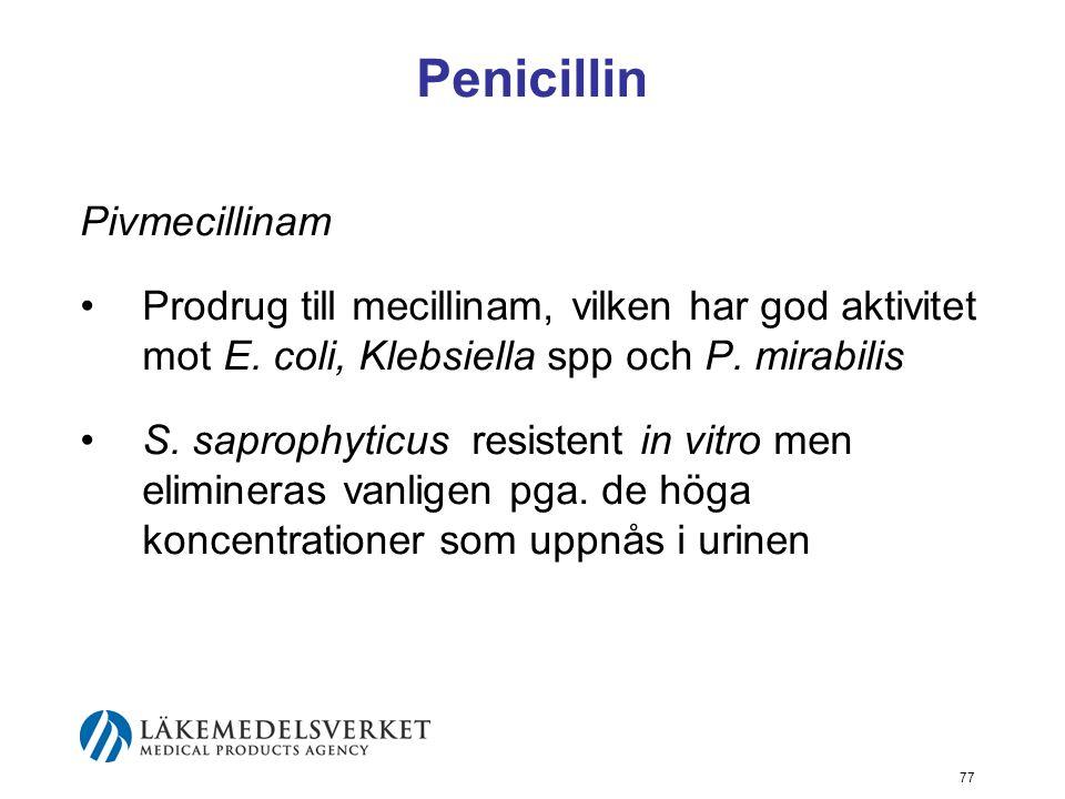 77 Penicillin Pivmecillinam Prodrug till mecillinam, vilken har god aktivitet mot E. coli, Klebsiella spp och P. mirabilis S. saprophyticus resistent