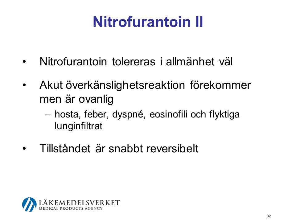 82 Nitrofurantoin II Nitrofurantoin tolereras i allmänhet väl Akut överkänslighetsreaktion förekommer men är ovanlig –hosta, feber, dyspné, eosinofili