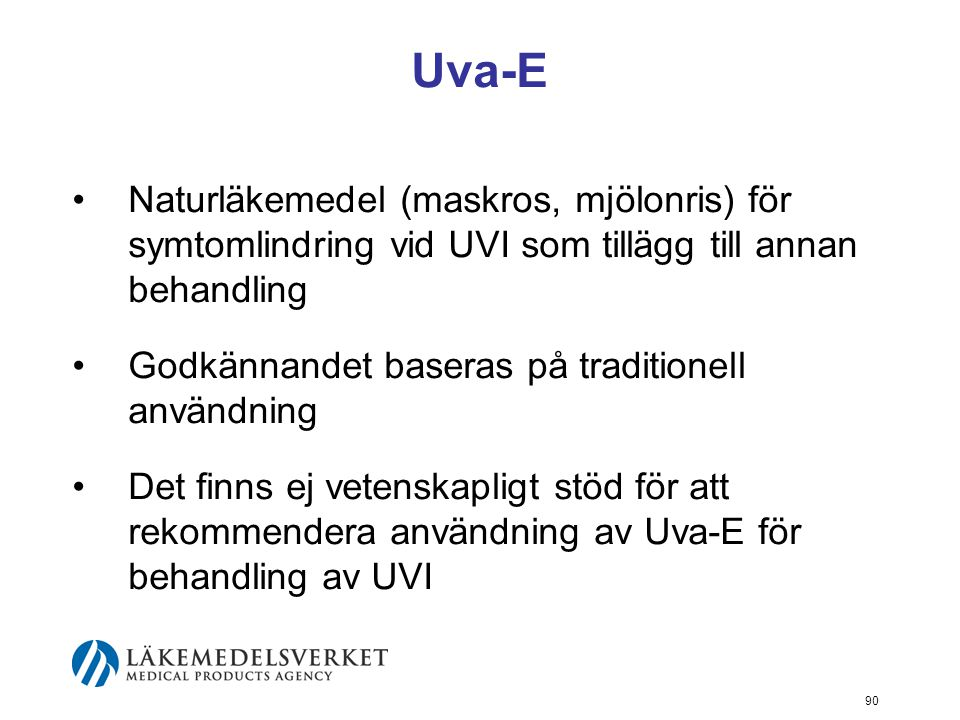 90 Uva-E Naturläkemedel (maskros, mjölonris) för symtomlindring vid UVI som tillägg till annan behandling Godkännandet baseras på traditionell användn
