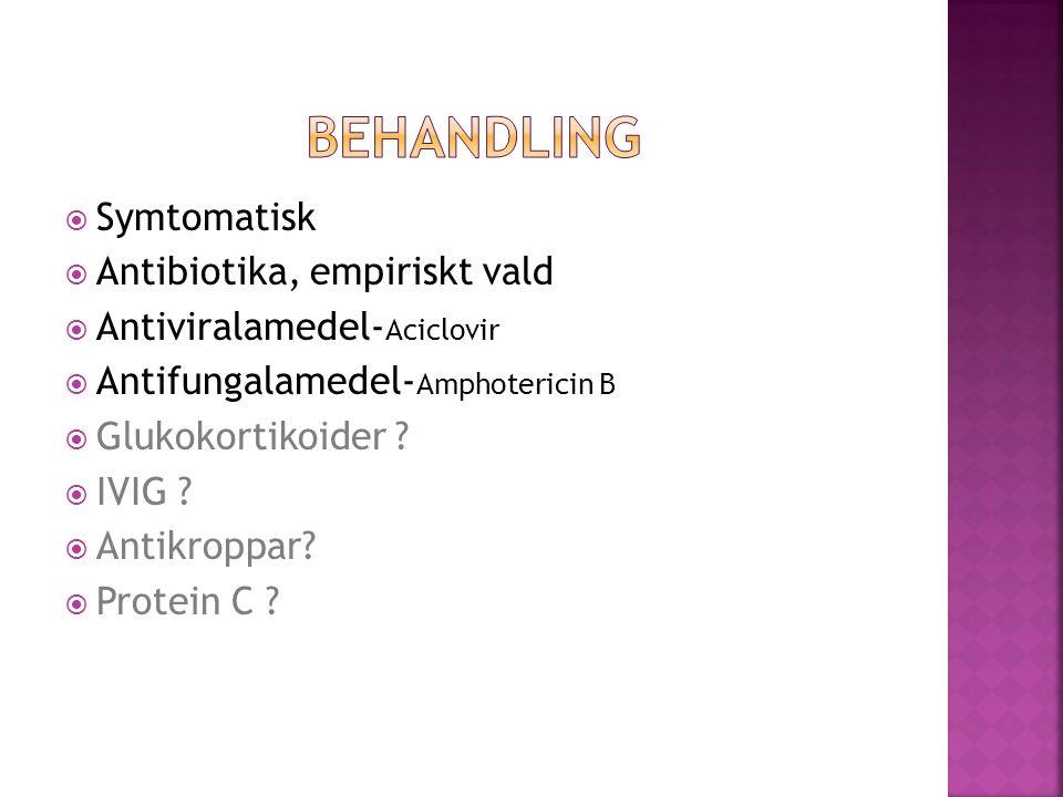 Symtomatisk  Antibiotika, empiriskt vald  Antiviralamedel- Aciclovir  Antifungalamedel- Amphotericin B  Glukokortikoider ?  IVIG ?  Antikroppa
