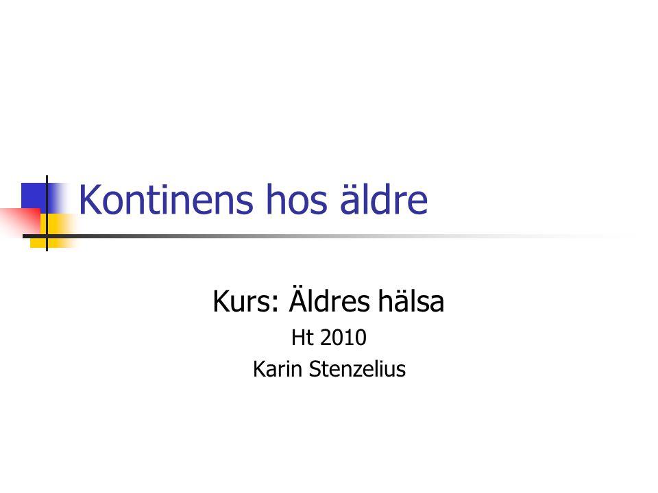 Kontinens hos äldre Kurs: Äldres hälsa Ht 2010 Karin Stenzelius