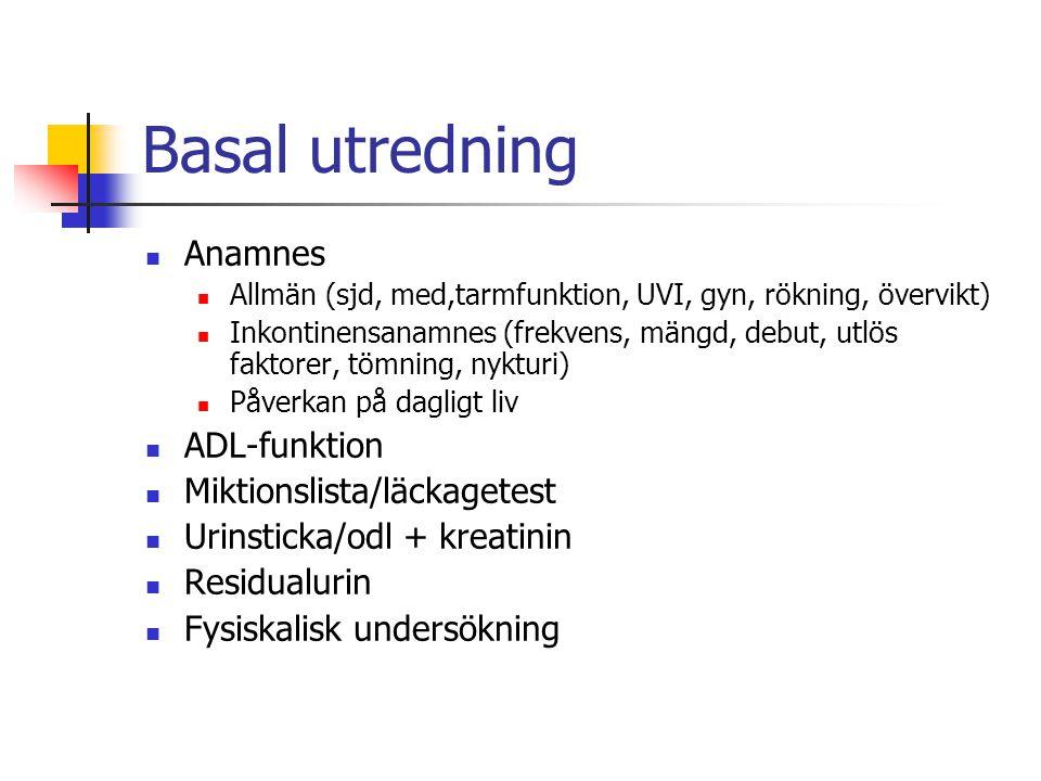 Basal utredning Anamnes Allmän (sjd, med,tarmfunktion, UVI, gyn, rökning, övervikt) Inkontinensanamnes (frekvens, mängd, debut, utlös faktorer, tömnin