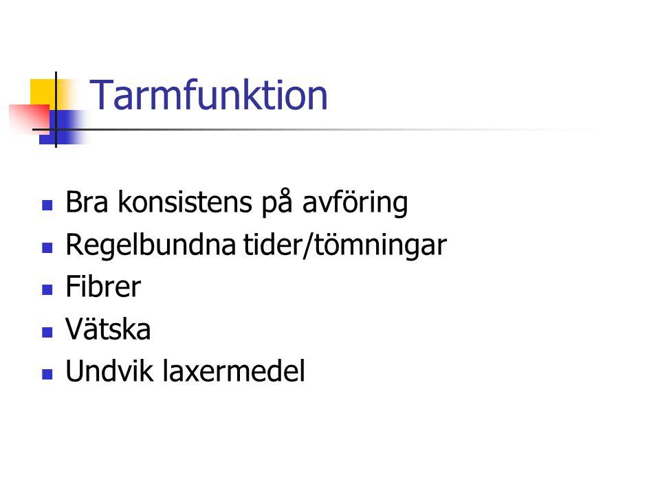 Tarmfunktion Bra konsistens på avföring Regelbundna tider/tömningar Fibrer Vätska Undvik laxermedel