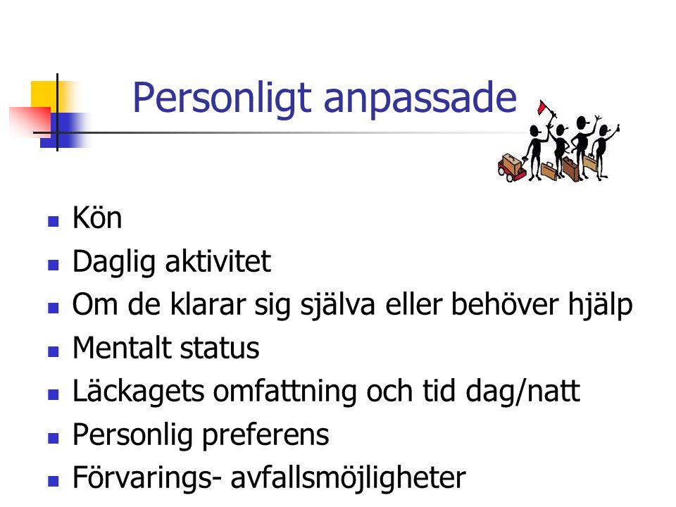 Personligt anpassade Kön Daglig aktivitet Om de klarar sig själva eller behöver hjälp Mentalt status Läckagets omfattning och tid dag/natt Personlig p