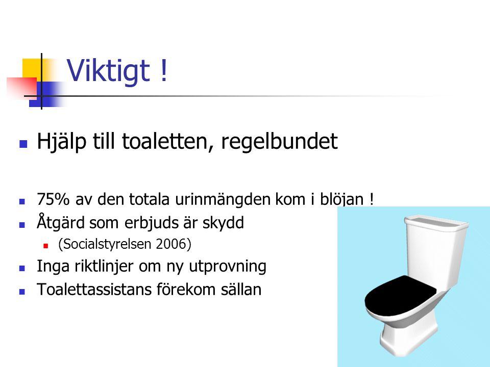 Viktigt ! Hjälp till toaletten, regelbundet 75% av den totala urinmängden kom i blöjan ! Åtgärd som erbjuds är skydd (Socialstyrelsen 2006) Inga riktl